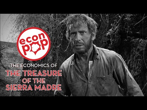 EconPop - The Economics of The Treasure of the Sierra Madre