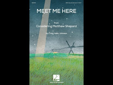Meet Me Here (from Considering Matthew Shepard) (SATB Choir) - by Craig Hella Johnson