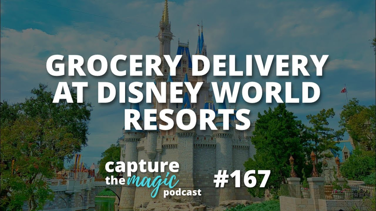 Grocery Delivery At Disney World Hotels | Capture The Magic Podcast - Ep 167