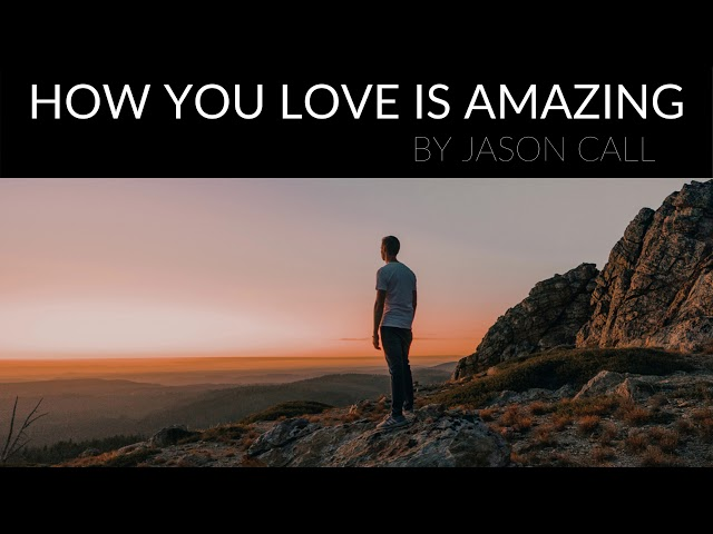 Jason Call - How You Love Is Amazing