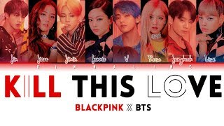 How Would BTS and BLACKPINK sing 'KILL THIS LOVE' by BLACKPINK(Color Lyrics Eng/Rom/Han)(FANMADE)