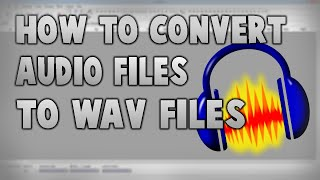 How to convert a Audio File to a Wav File   Audacity   2016