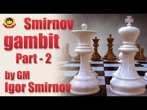 Smirnov gambit Part - 2  by GM Igor Smirnov
