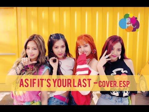 BLACKPINK - As If It's Your Last (마지막처럼) - COVER ESPAÑOL / Iridian park