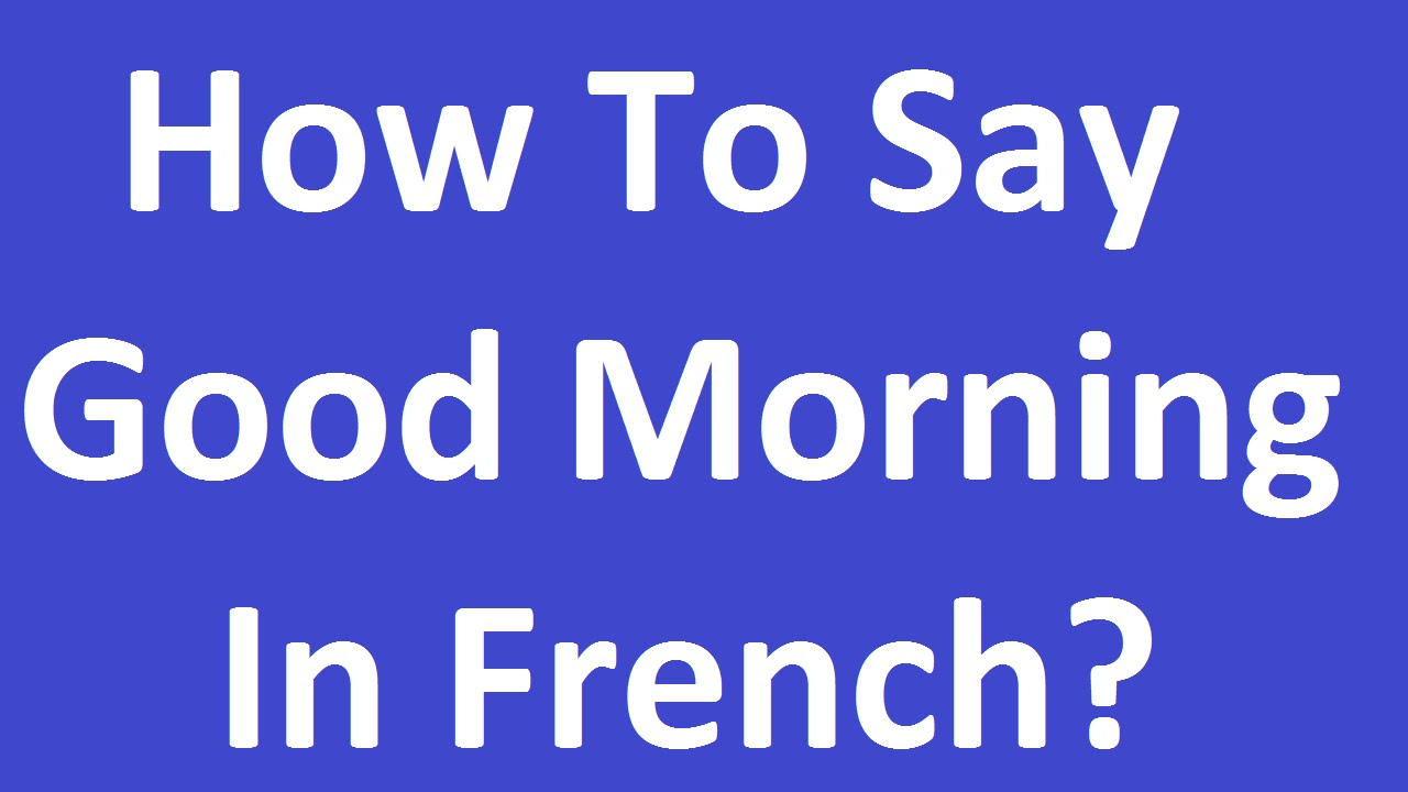 Good Morning Gay In French : How to say good morning in french youtube