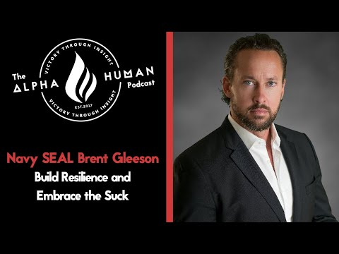 Navy SEAL Brent Gleeson - Build Resilience & Embrace The Suck