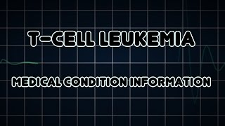 T-cell leukemia (Medical Condition)