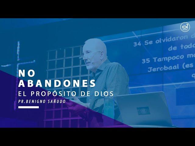 No abandones el propósito de Dios   Pr. Benigno Sañudo