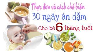 BÉ 6 THÁNG TUỔI ĂN GÌ? Thực đơn và cách chế biến cho 30 ngày ăn của bé 6 tháng làm quen với ăn dặm