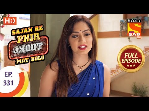 Sajan Re Phir Jhoot Mat Bolo – Ep 331 – Full Episode – 3rd September, 2018