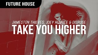 Jameston Thieves, Joey Rumble & Dispose - Take You Higher
