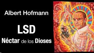 Albert Hofmann, LSD Néctar de los Dioses
