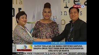 BT: Super Tekla na isa nang certirified Kapuso, nagpa-drug test para raw matuldukan na ang isyu