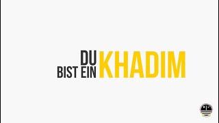 Du bist ein Khadim! #MuslimeMachenMut
