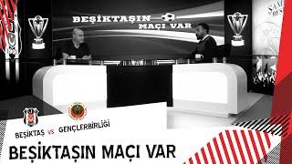 Beşiktaş'ın Maçı Var | Beşiktaş 4 - 1 Gençlerbirliği