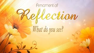 A moment of reflection: What do you see?