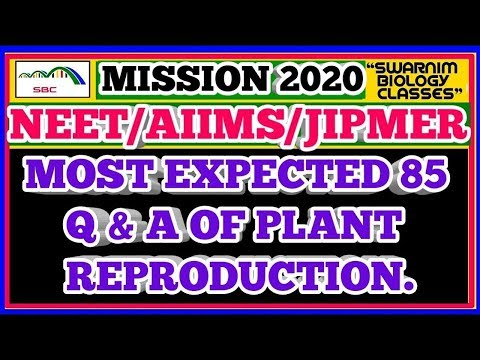 MOST EXPECTED 85 Q & A OF REPRODUCTION IN PLANTS FOR NEET/AIIMS/JIPMER EXAMS 2018. SBC