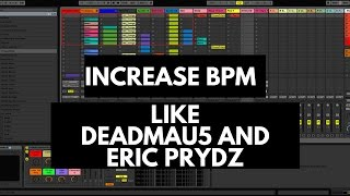 How To Increase The Speed Of Your Song Like Eric Pryds & Deadmau5| Ableton