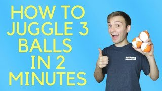 How to Juggle 3 Balls IN TWO MINUTES (Step by Step Tutorial)