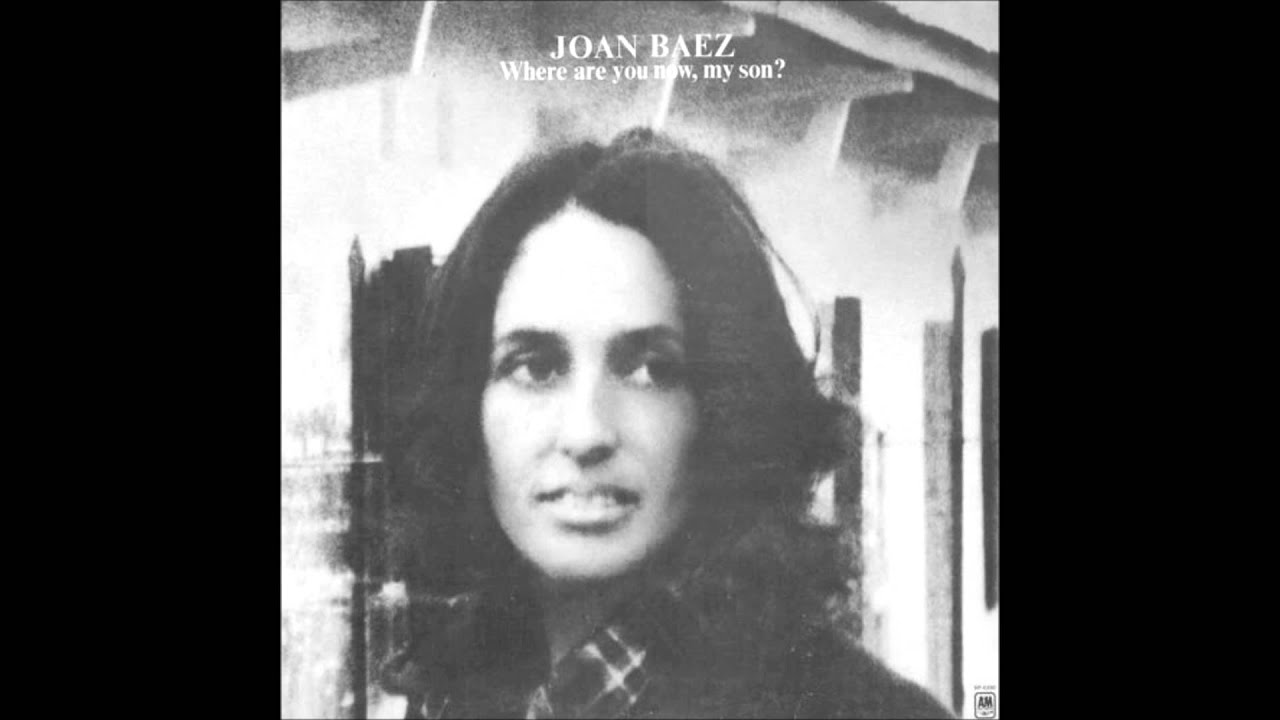 Joan Baez - Where Are You Now, My Son? - YouTube