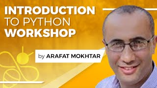 Introduction to Python Workshop - Learn Python Tutorial with Arafat Mokhtar