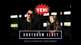 Rafet El Roman ft.  Derya Ürkmez  - Unuturum Elbet (FULL VERSİYON) 2018 Yeni İLK KEZ Resimi
