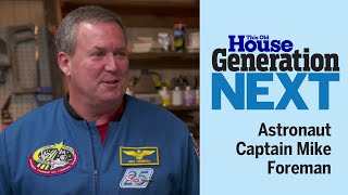 Generation Next | Astronaut Captain Mike Foreman