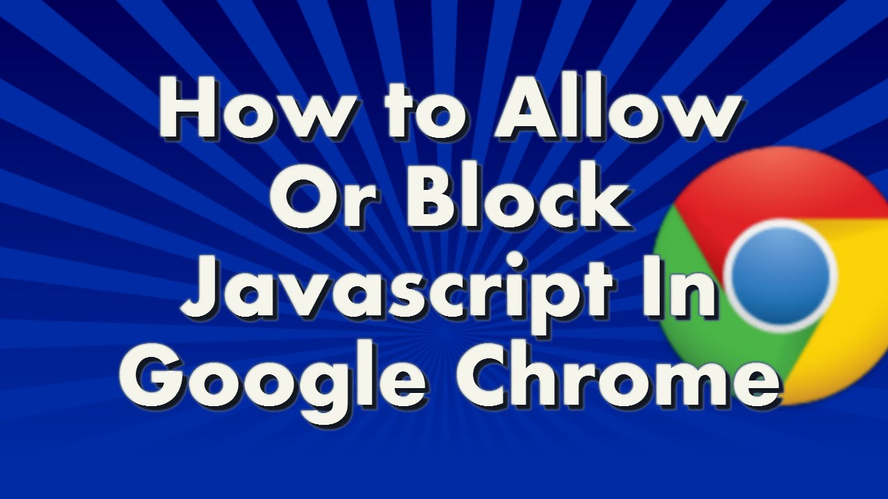 How To Allow Or Block Javascript Within Google Chrome Browser
