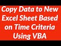 How to copy data from one Excel Sheet to Another Automatically based on Time Criteria Using VBA