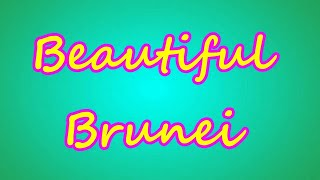 Beautiful Brunei