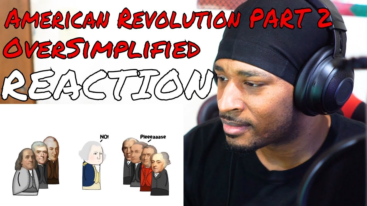 The American Revolution - OverSimplified (Part 2) REACTION | DaVinci REACTS - YouTube