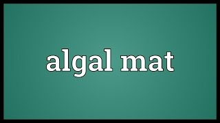 Algal mat Meaning