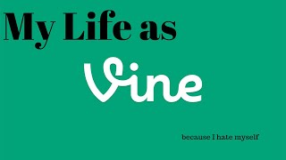 My Life As Vines
