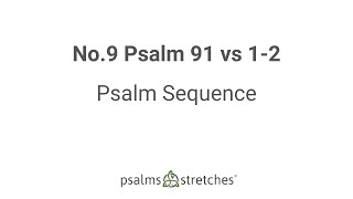 No.9 Psalm 91 vs 1-2 Psalm Sequence