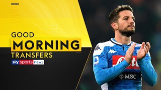 Chelsea in talks to sign Napoli forward Dries Mertens | Good Morning Transfers