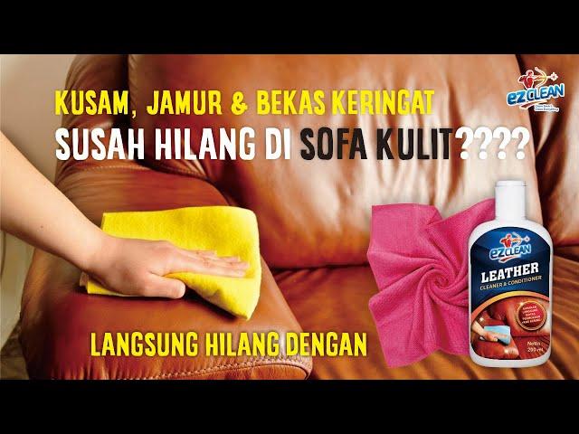 SOFA KULIT KOTOR ??? Bersihkan dengan EZClean Leather Cleaner & Conditioner, Pembasmi Kerak & Jamur