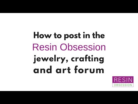 How to post to the Resin Obsession forum