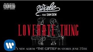 Wale -Love Hate Thing Ft. Sam Dew