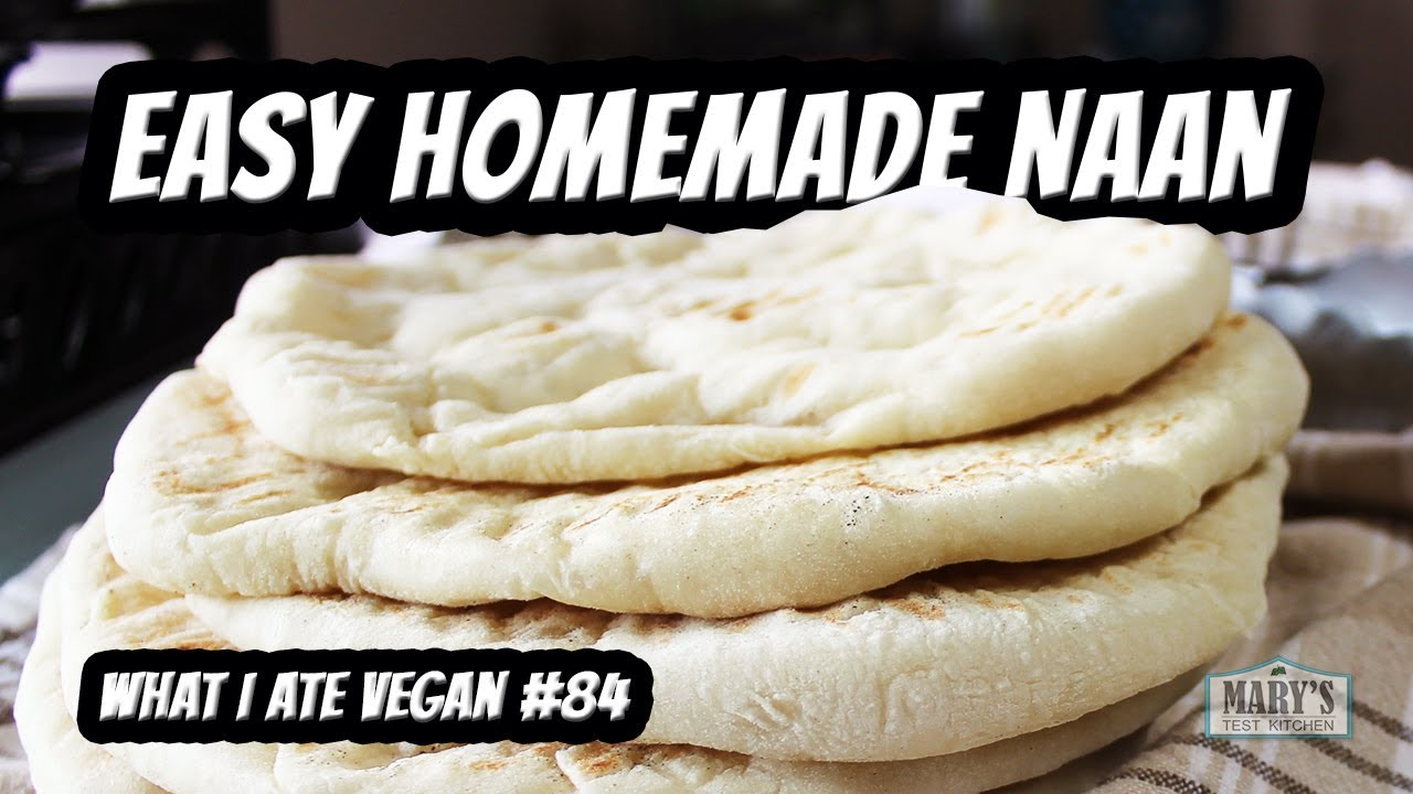 EASY VEGAN NAAN RECIPE + WHAT I ATE #84 | Mary\'s Test Kitchen - YouTube