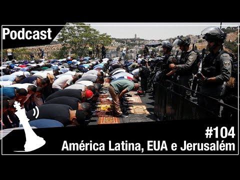 Xadrez Verbal Podcast #104 – América Latina, EUA e Jerusalém