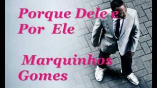MARQUINHOS  GOMES - Porque  Dele e  Por  Ele-cd Ele  Não  Desiste  De  Você