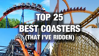 Top 25 BEST Roller Coasters I've Ridden
