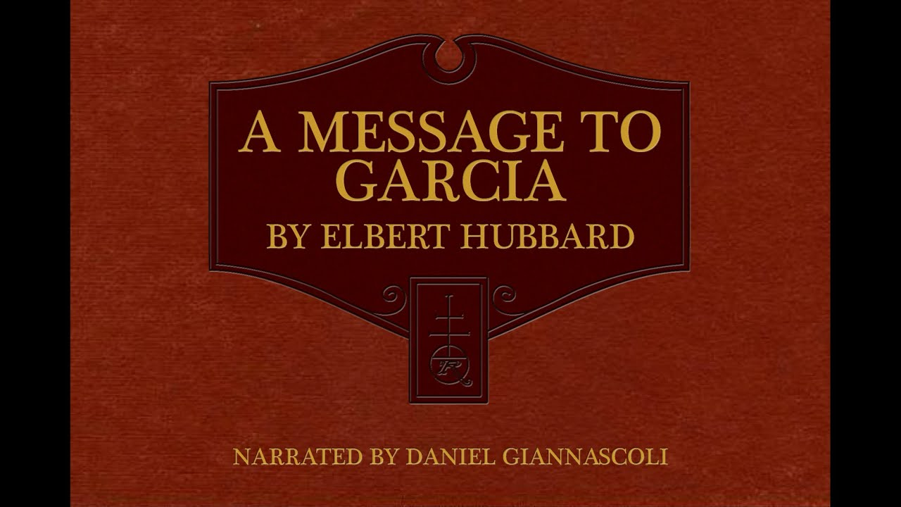 a message to garcia by elbert hubbard a message to garcia by elbert hubbard