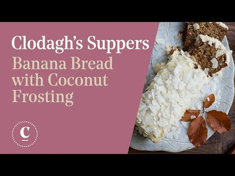 CLODAGH'S SUPPERS | Banana Bread with coconut frosting