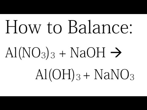 How to Balance: Al(NO3)3 + NaOH = Al(OH)3 + NaNO3 - YouTube