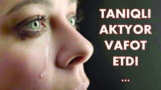 Taniqli Aktyor Vafot Etdi ...