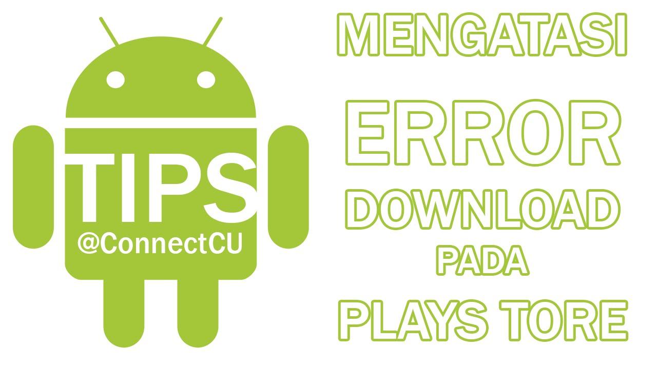 Cara Mengatasi Android Yang Tidak Bisa Download Di Play Store Youtube