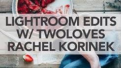 Food Photography Lightroom Edits w/ Rachel Korinek of TwoLoves Studio