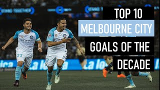 Top 10 Melbourne City Goals of the Decade