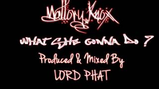 What She Gonna Do - Mallory Knox (Produced & Mixed by LORD PHAT).wmv